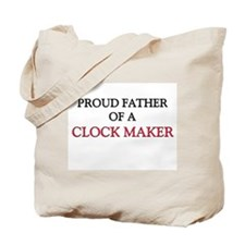 Proud Father Of A CLOCK MAKER Tote Bag