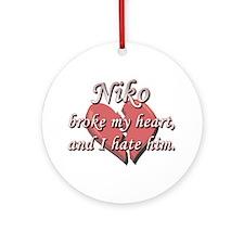Niko broke my heart and I hate him Ornament (Round