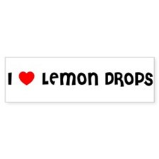 I LOVE LEMON DROPS Bumper Bumper Sticker