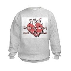 Nick broke my heart and I hate him Sweatshirt