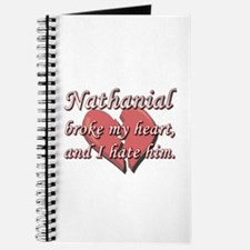 Nathanial broke my heart and I hate him Journal