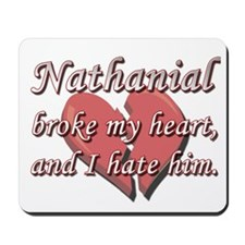 Nathanial broke my heart and I hate him Mousepad