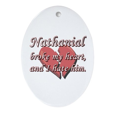 Nathanial broke my heart and I hate him Ornament (