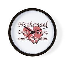 Nathanael broke my heart and I hate him Wall Clock