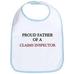 Proud Father Of A CLAIMS INSPECTOR Bib