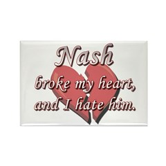 Nash broke my heart and I hate him Rectangle Magne