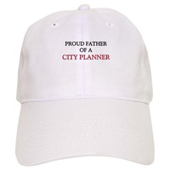 Proud Father Of A CITY PLANNER Baseball Cap