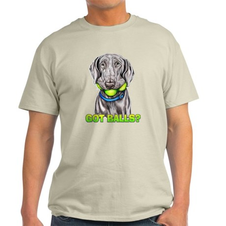 Weimaraner Got Balls? Light T-Shirt