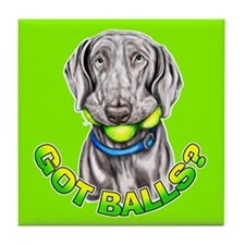 Weimaraner Got Balls? Tile Coaster