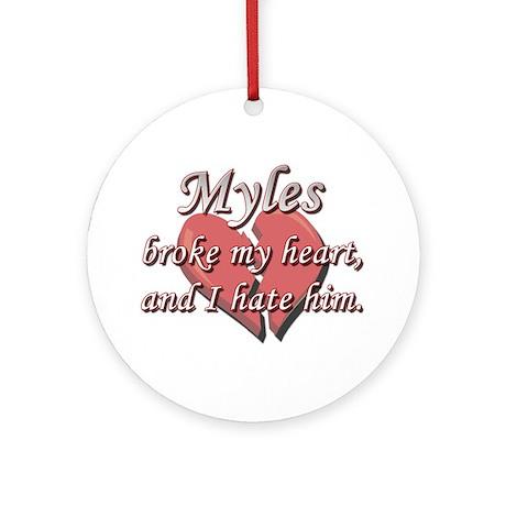 Myles broke my heart and I hate him Ornament (Roun
