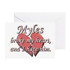 Myles broke my heart and I hate him Greeting Card