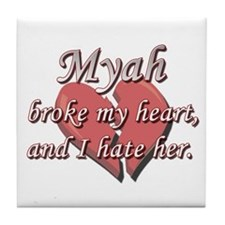 Myah broke my heart and I hate her Tile Coaster