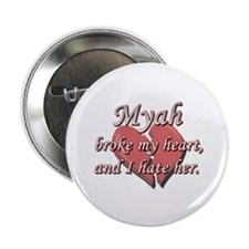 """Myah broke my heart and I hate her 2.25"""" Button"""