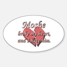 Moshe broke my heart and I hate him Oval Decal