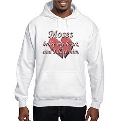 Moses broke my heart and I hate him Hoodie