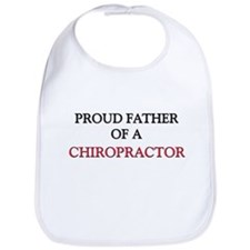 Proud Father Of A CHIROPRACTOR Bib