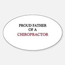 Proud Father Of A CHIROPRACTOR Oval Decal