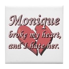 Monique broke my heart and I hate her Tile Coaster