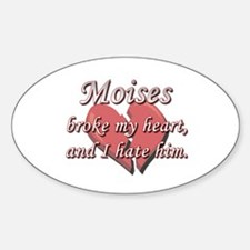 Moises broke my heart and I hate him Decal