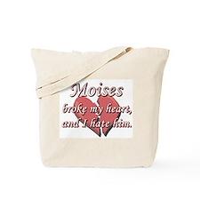 Moises broke my heart and I hate him Tote Bag