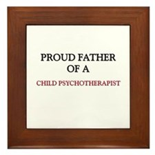 Proud Father Of A CHILD PSYCHOTHERAPIST Framed Til