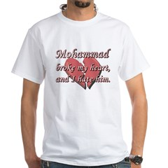 Mohammad broke my heart and I hate him Shirt