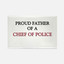 Proud Father Of A CHIEF OF POLICE Rectangle Magnet