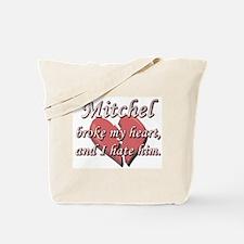 Mitchel broke my heart and I hate him Tote Bag