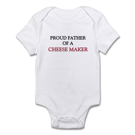 Proud Father Of A CHEESE MAKER Infant Bodysuit