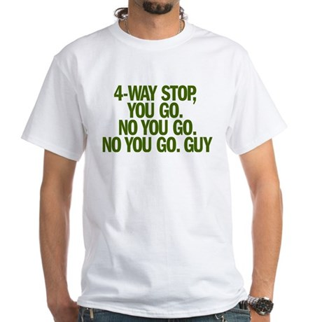 4-WAY STOP, YOU GO White T-Shirt