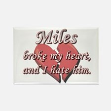 Miles broke my heart and I hate him Rectangle Magn