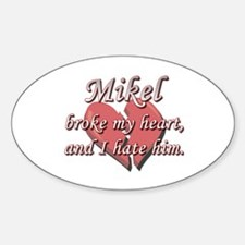 Mikel broke my heart and I hate him Oval Decal