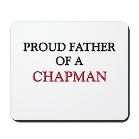Proud Father Of A CHAPMAN Mousepad