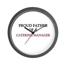 Proud Father Of A CATERING MANAGER Wall Clock
