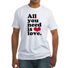 ALL YOU NEED IS LOVE! Shirt