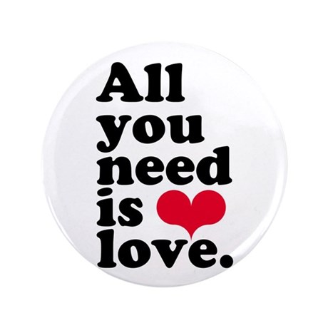 "ALL YOU NEED IS LOVE! 3.5"" Button (100 pack)"