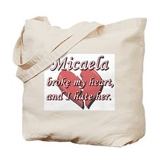 Micaela broke my heart and I hate her Tote Bag
