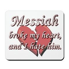 Messiah broke my heart and I hate him Mousepad