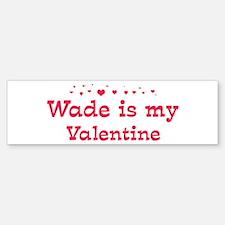 Wade is my valentine Bumper Bumper Bumper Sticker