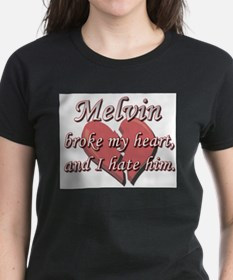 Melvin broke my heart and I hate him Tee