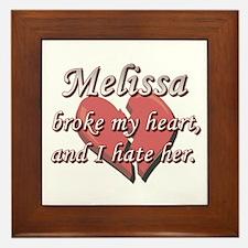 Melissa broke my heart and I hate her Framed Tile