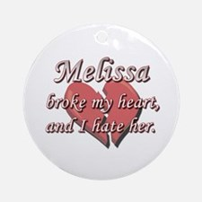 Melissa broke my heart and I hate her Ornament (Ro