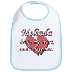 Melinda broke my heart and I hate her Bib