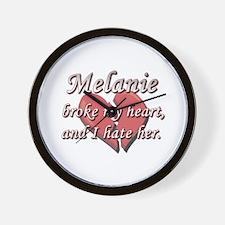 Melanie broke my heart and I hate her Wall Clock