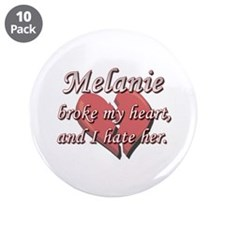 """Melanie broke my heart and I hate her 3.5"""" Button"""