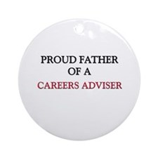 Proud Father Of A CAREERS ADVISER Ornament (Round)