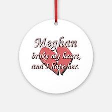 Meghan broke my heart and I hate her Ornament (Rou
