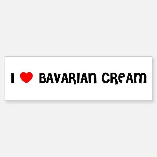 I LOVE BAVARIAN CREAM Bumper Bumper Bumper Sticker