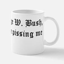 Bush is Pissing me Off Mug