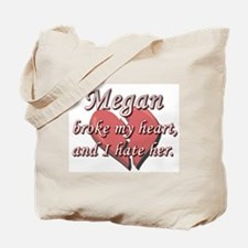 Megan broke my heart and I hate her Tote Bag